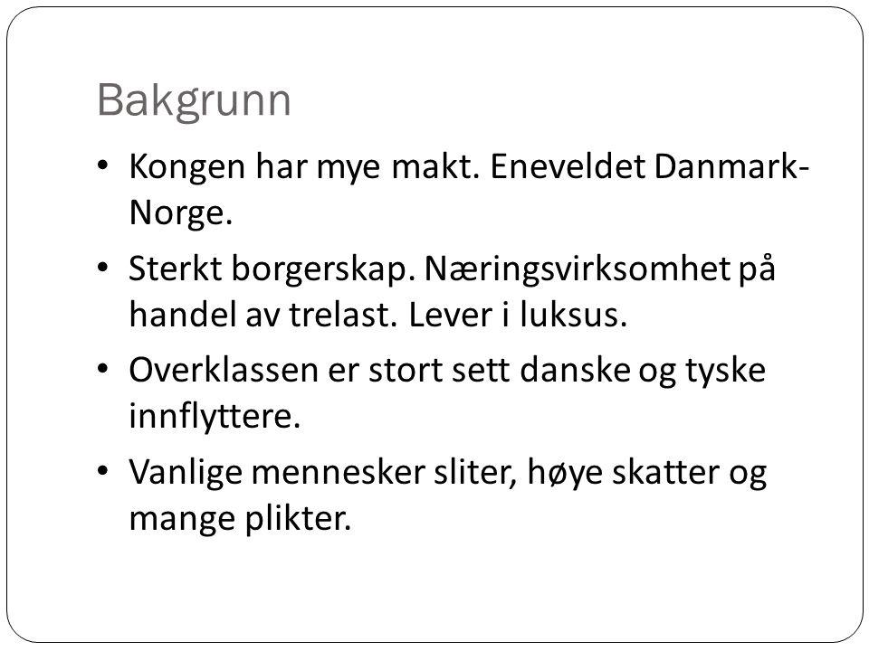 Bakgrunn Kongen har mye makt. Eneveldet Danmark-Norge.
