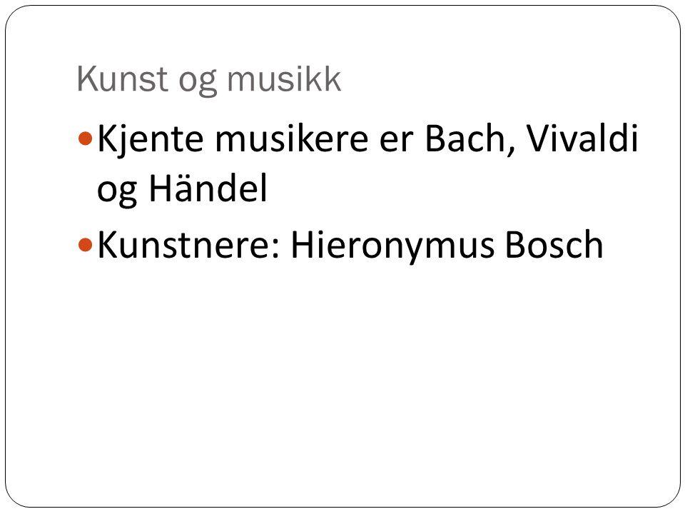 Kjente musikere er Bach, Vivaldi og Händel Kunstnere: Hieronymus Bosch