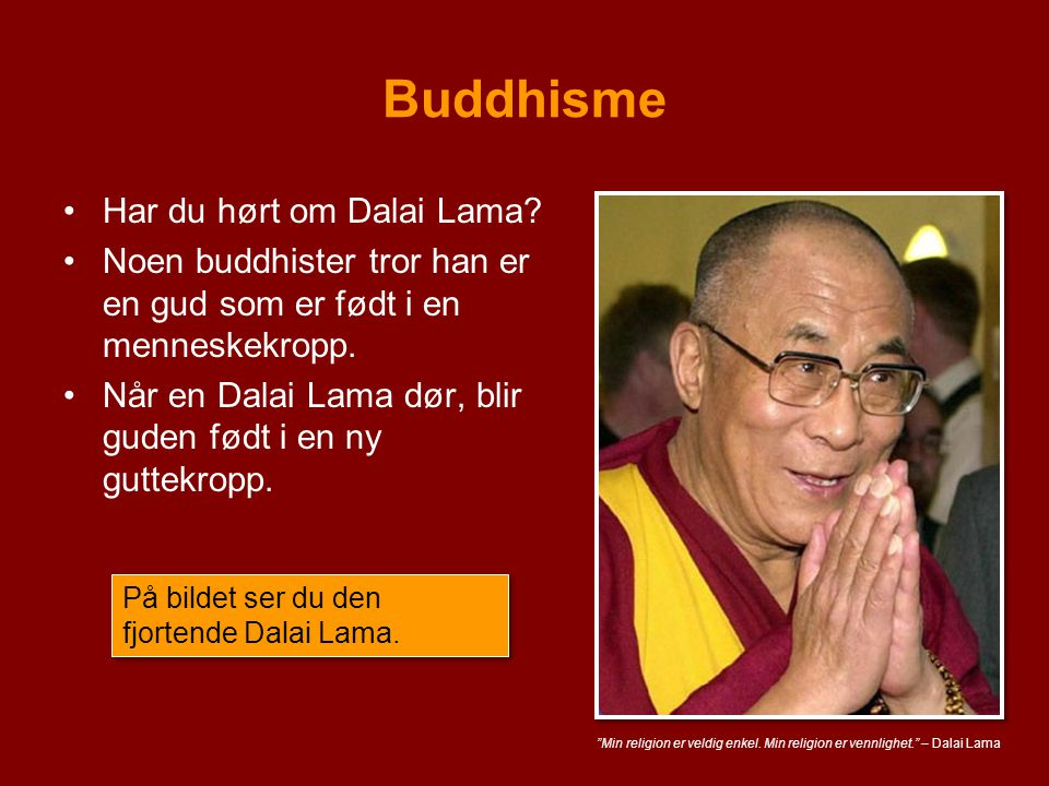 Buddhisme Har du hørt om Dalai Lama