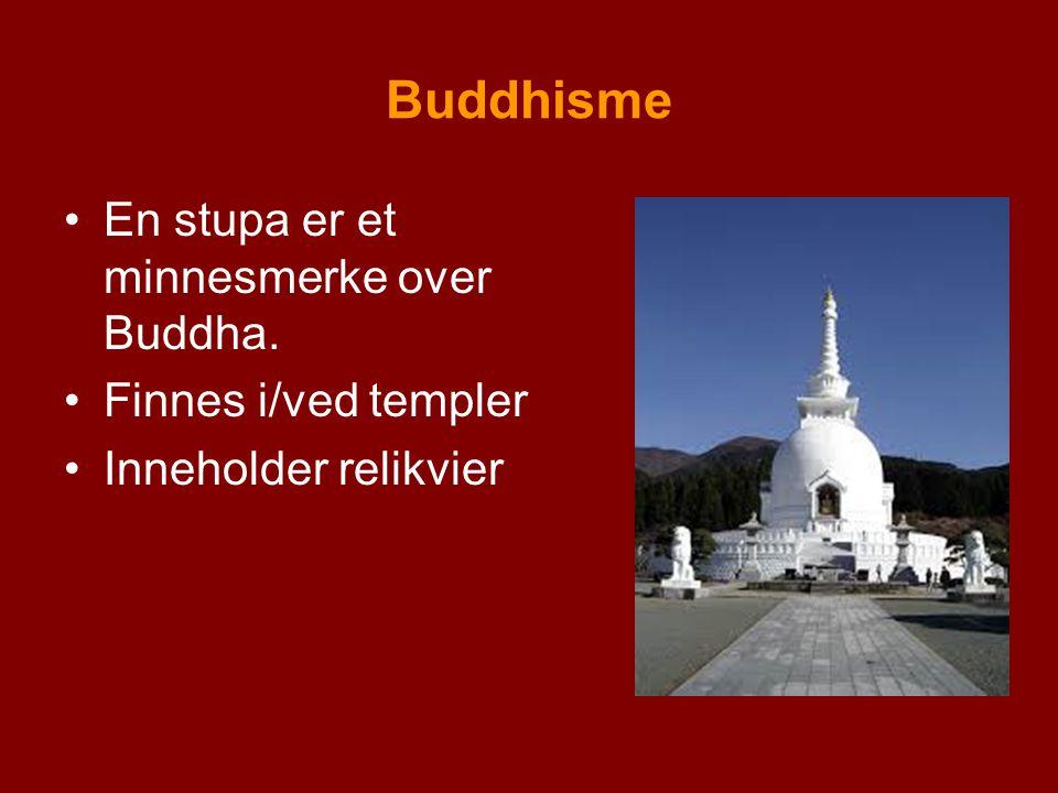 Buddhisme En stupa er et minnesmerke over Buddha. Finnes i/ved templer