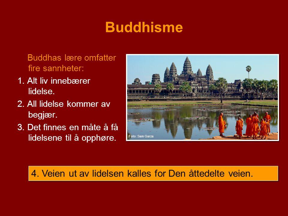 Buddhisme 4. Veien ut av lidelsen kalles for Den åttedelte veien.