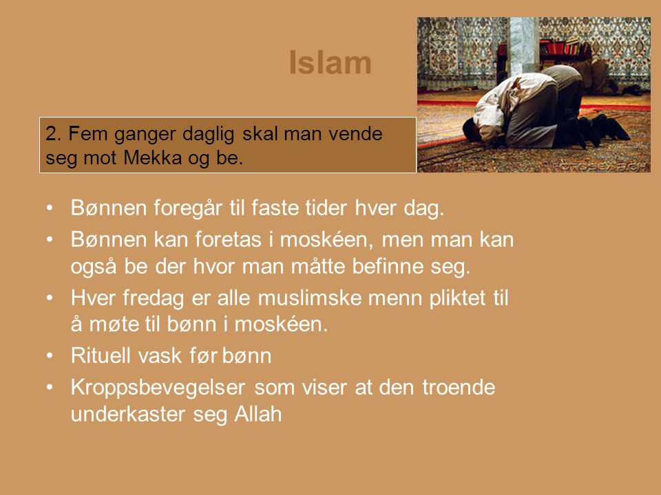 Islam Bønnen foregår til faste tider hver dag.