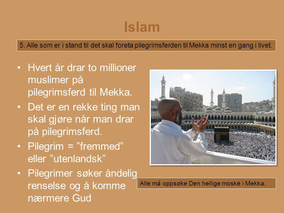 Islam Hvert år drar to millioner muslimer på pilegrimsferd til Mekka.