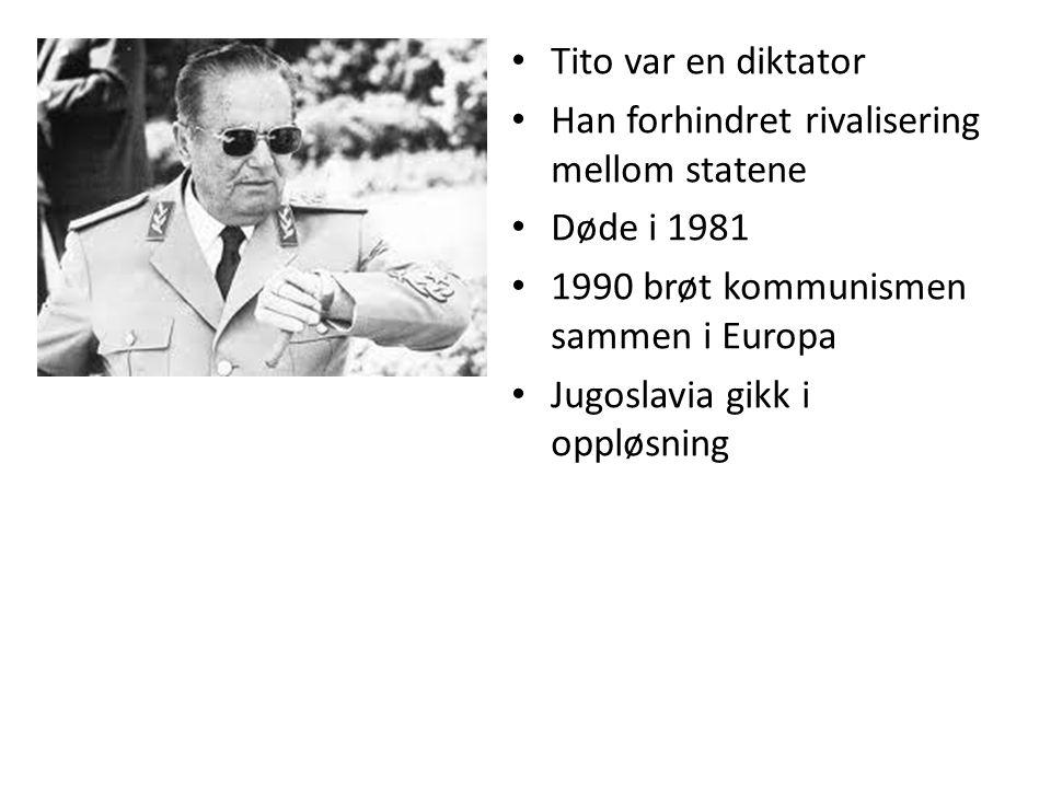 Tito var en diktator Han forhindret rivalisering mellom statene. Døde i 1981. 1990 brøt kommunismen sammen i Europa.