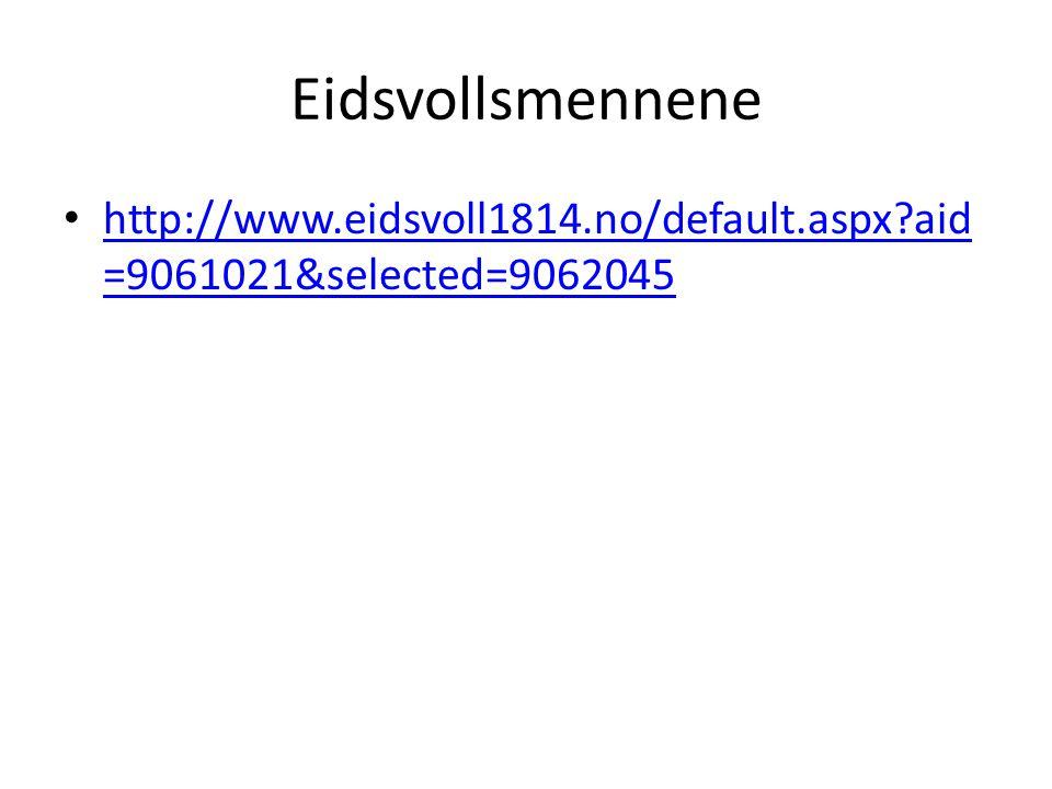 Eidsvollsmennene http://www.eidsvoll1814.no/default.aspx aid=9061021&selected=9062045