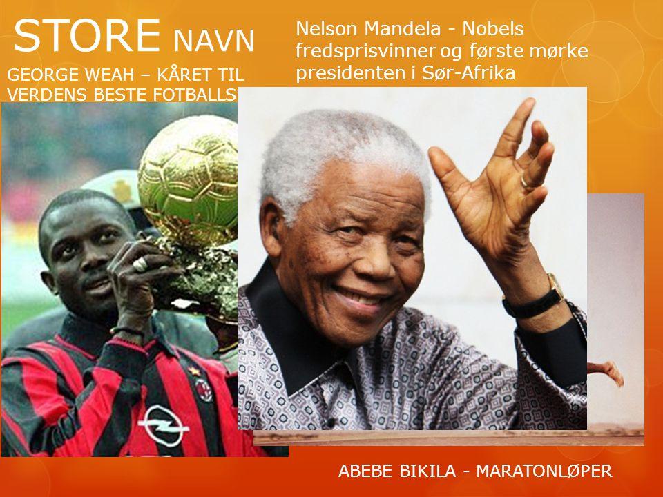 STORE NAVN Nelson Mandela - Nobels fredsprisvinner og første mørke presidenten i Sør-Afrika. GEORGE WEAH – KÅRET TIL VERDENS BESTE FOTBALLSPILLER.