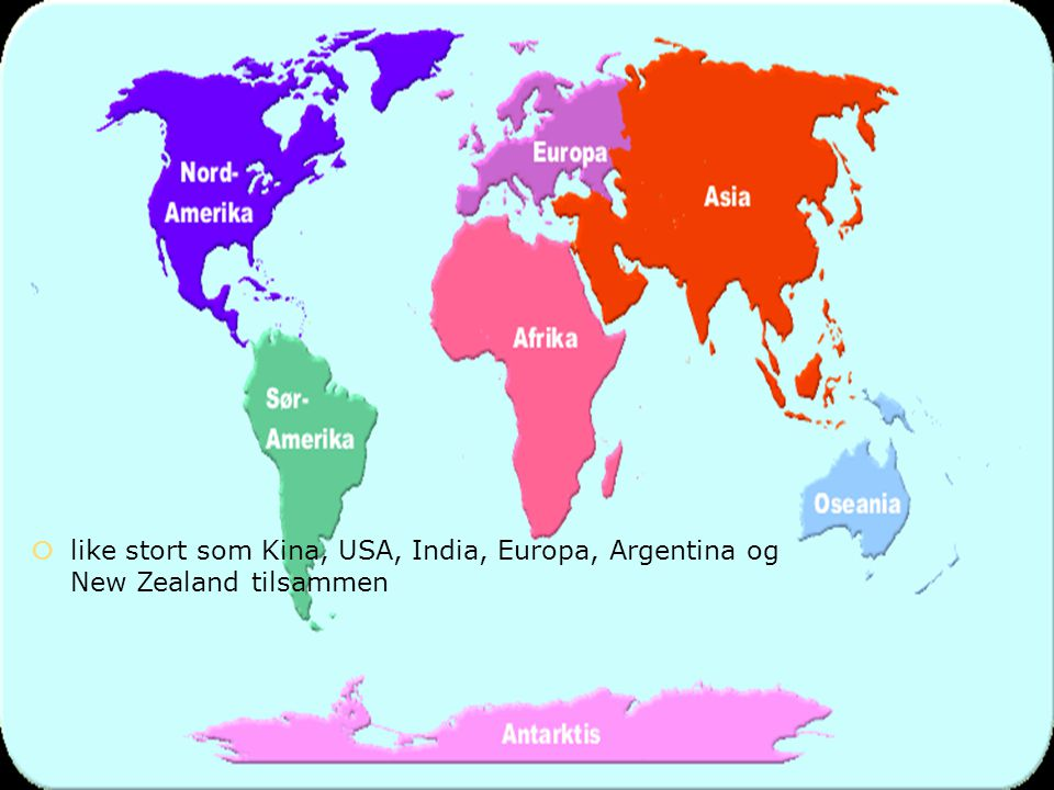 like stort som Kina, USA, India, Europa, Argentina og New Zealand tilsammen