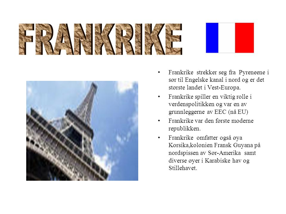 FRANKRIKE Frankrike strekker seg fra Pyreneene i sør til Engelske kanal i nord og er det største landet i Vest-Europa.