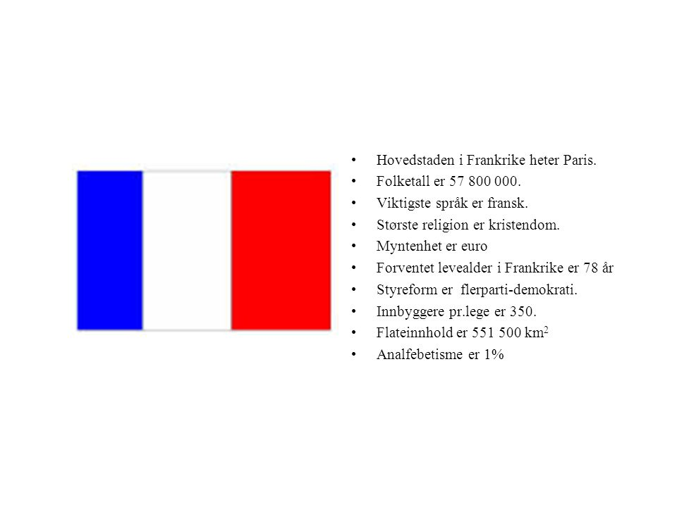 Hovedstaden i Frankrike heter Paris.