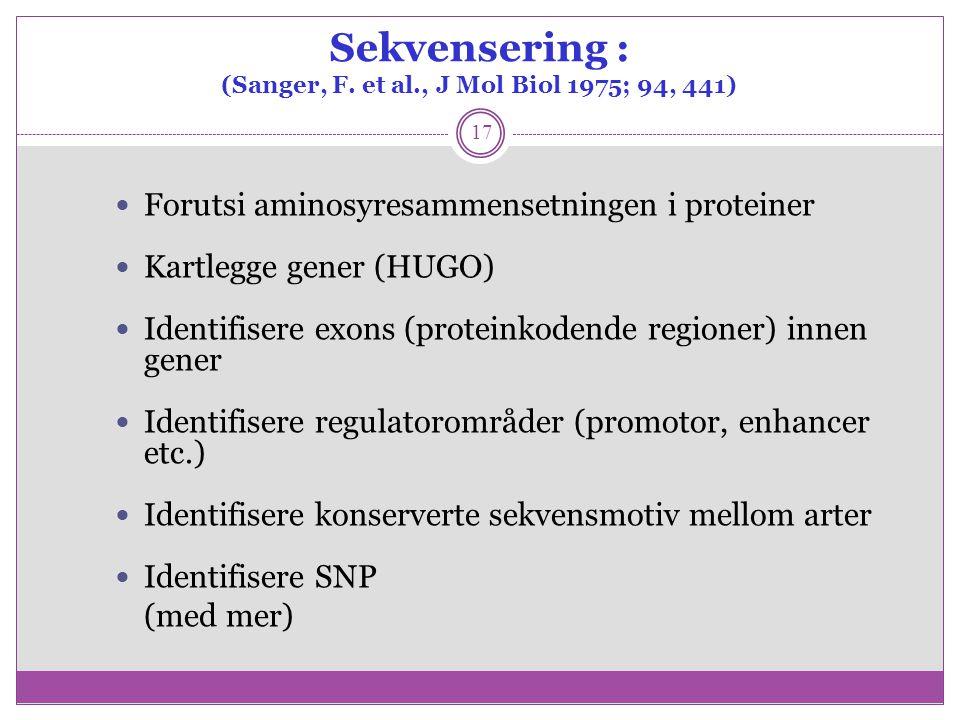 Sekvensering : (Sanger, F. et al., J Mol Biol 1975; 94, 441)