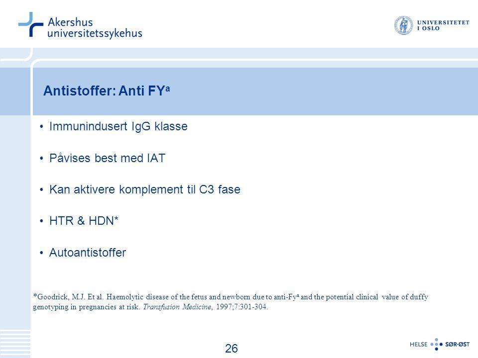 Antistoffer: Anti FYa Immunindusert IgG klasse Påvises best med IAT