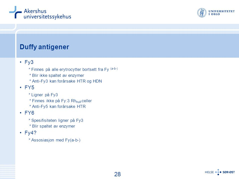 Duffy antigener Fy3. * Finnes på alle erytrocytter bortsett fra Fy (a-b-) * Blir ikke spaltet av enzymer.