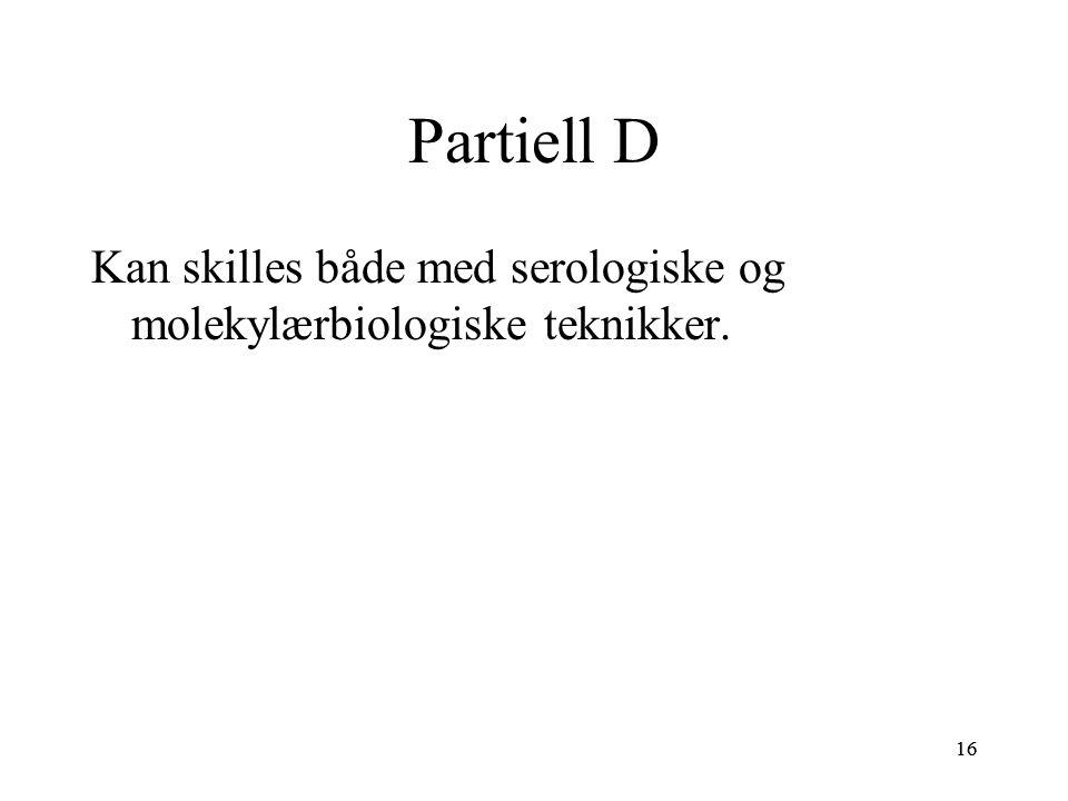 Partiell D Kan skilles både med serologiske og molekylærbiologiske teknikker. 16