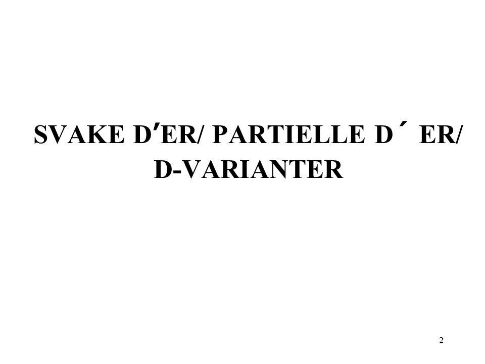 SVAKE D'ER/ PARTIELLE D´ ER/ D-VARIANTER