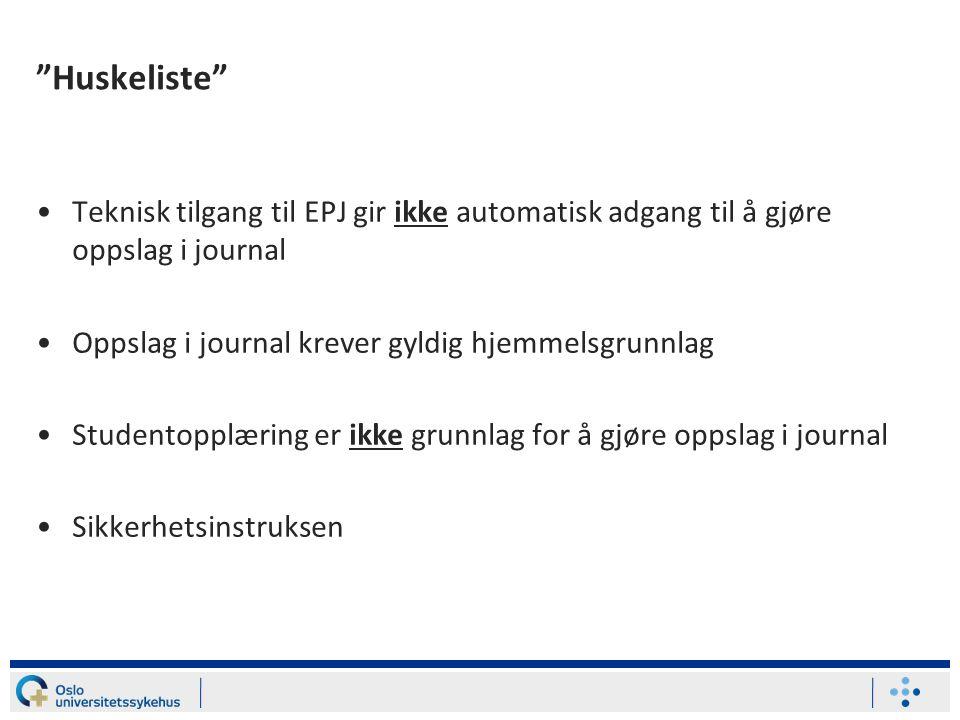 Huskeliste Teknisk tilgang til EPJ gir ikke automatisk adgang til å gjøre oppslag i journal. Oppslag i journal krever gyldig hjemmelsgrunnlag.