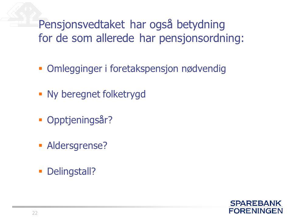 Pensjonsvedtaket har også betydning for de som allerede har pensjonsordning:
