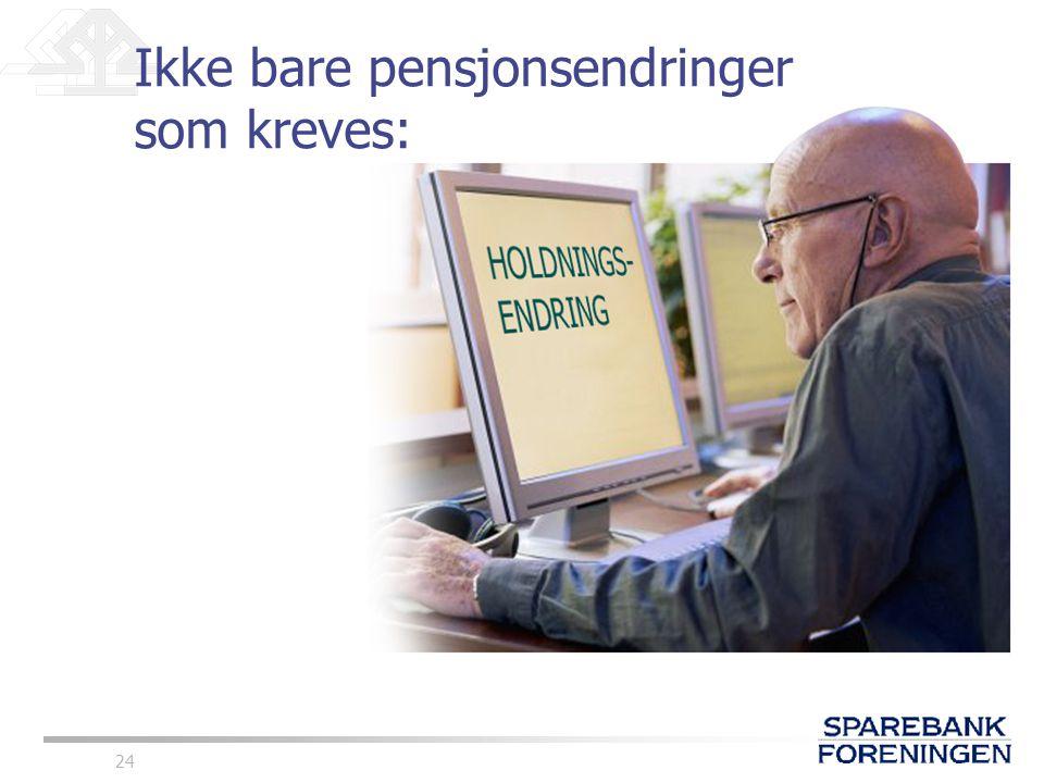 Ikke bare pensjonsendringer som kreves:
