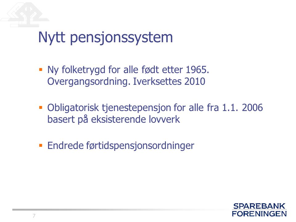 Nytt pensjonssystem Ny folketrygd for alle født etter 1965. Overgangsordning. Iverksettes 2010.