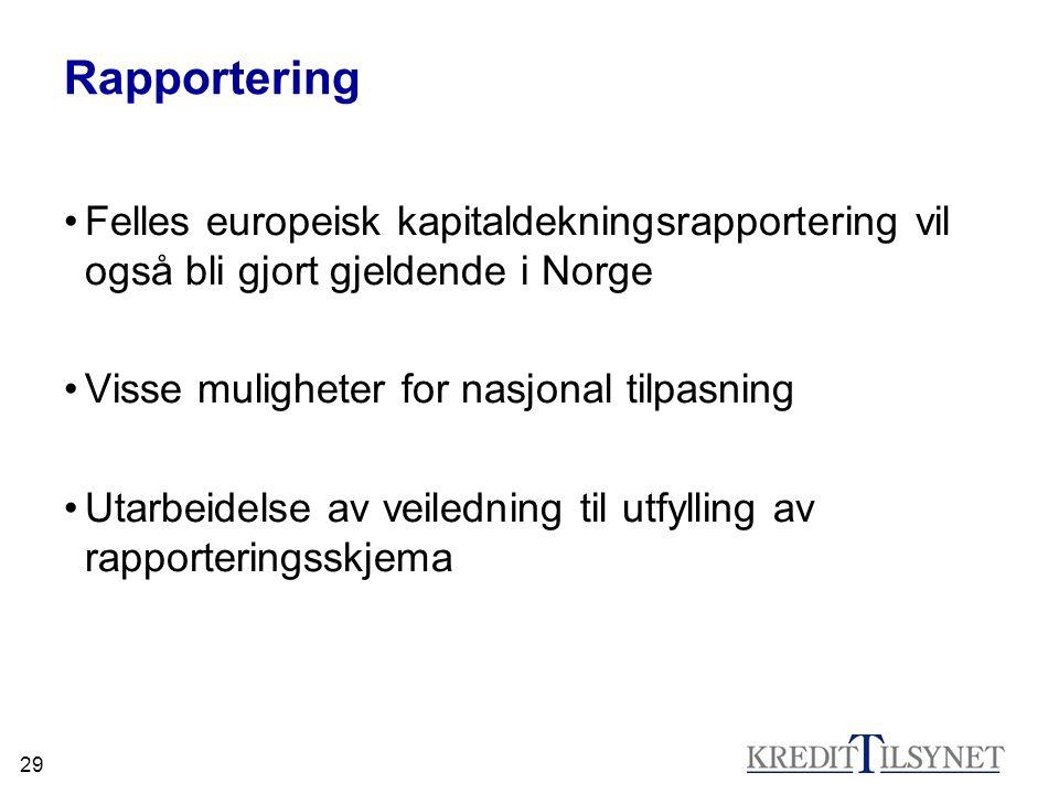 Rapportering Felles europeisk kapitaldekningsrapportering vil også bli gjort gjeldende i Norge. Visse muligheter for nasjonal tilpasning.
