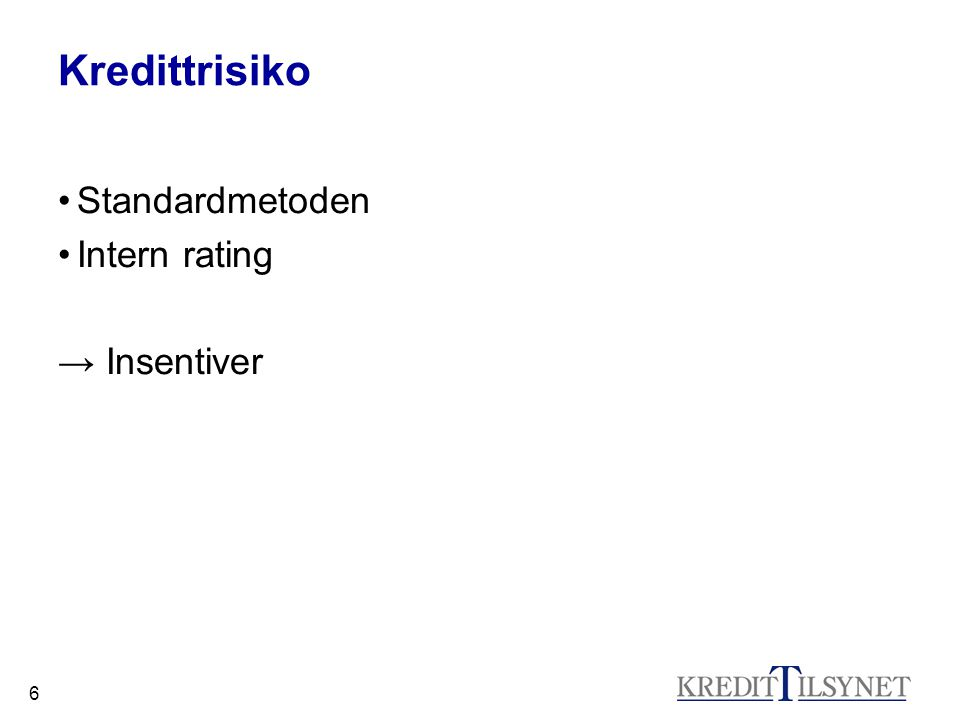 Kredittrisiko Standardmetoden Intern rating → Insentiver
