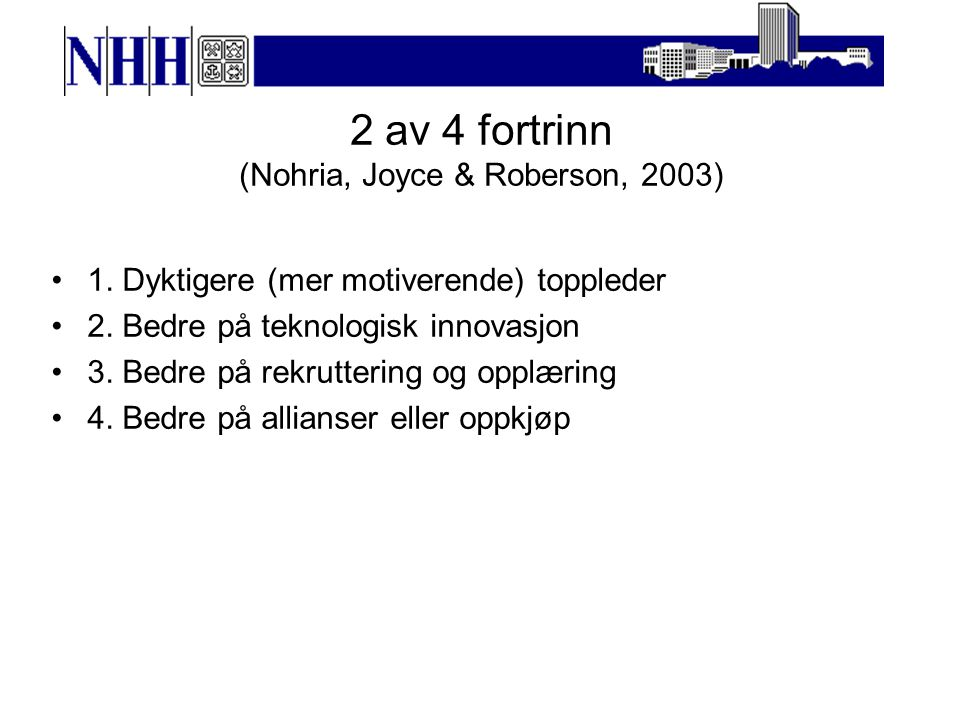 2 av 4 fortrinn (Nohria, Joyce & Roberson, 2003)