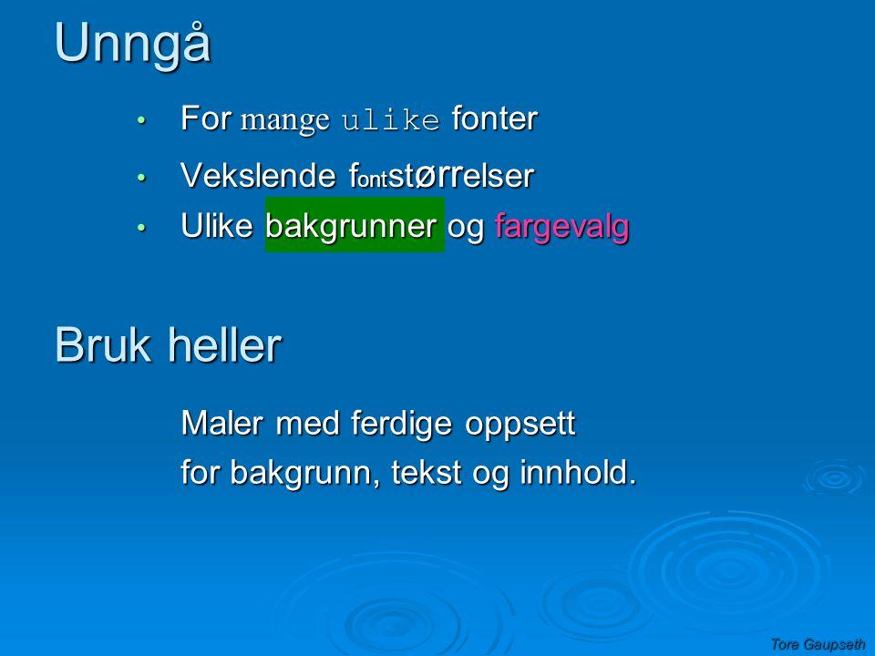 Unngå Bruk heller For mange ulike fonter Vekslende fontstørrelser