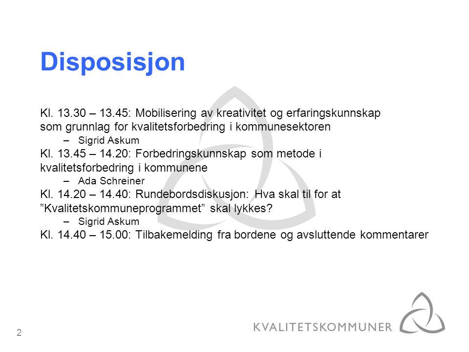 Disposisjon Kl. 13.30 – 13.45: Mobilisering av kreativitet og erfaringskunnskap. som grunnlag for kvalitetsforbedring i kommunesektoren.