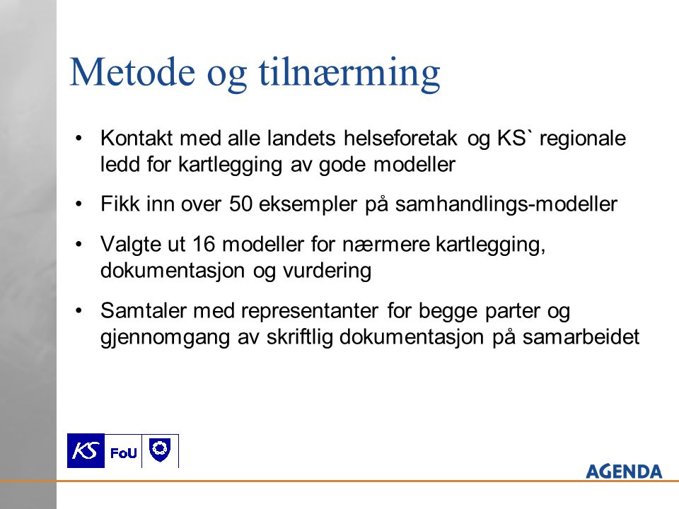 Metode og tilnærming Kontakt med alle landets helseforetak og KS` regionale ledd for kartlegging av gode modeller.