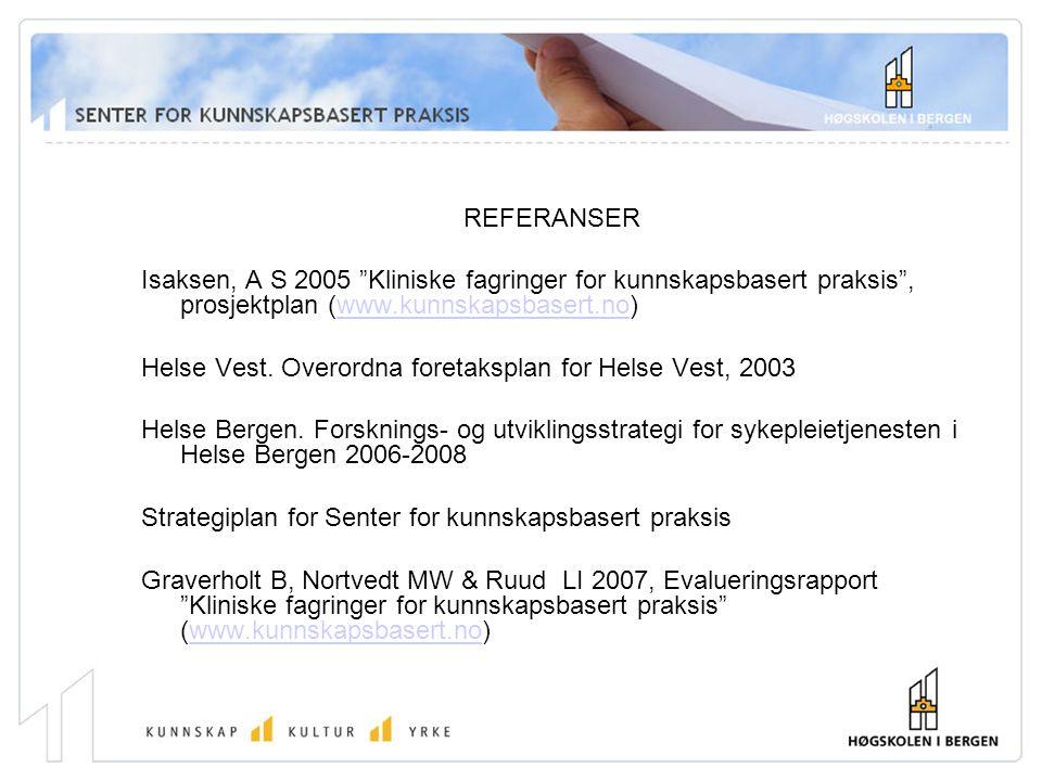 REFERANSER Isaksen, A S 2005 Kliniske fagringer for kunnskapsbasert praksis , prosjektplan (www.kunnskapsbasert.no)