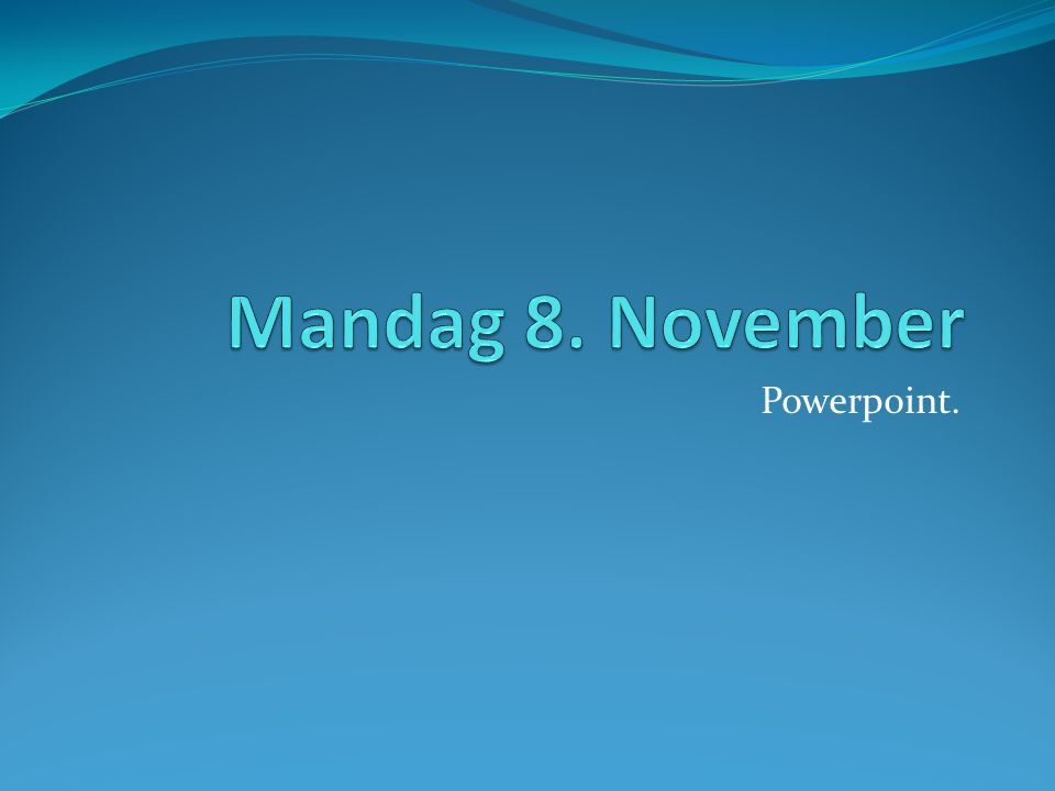 Mandag 8. November Powerpoint.