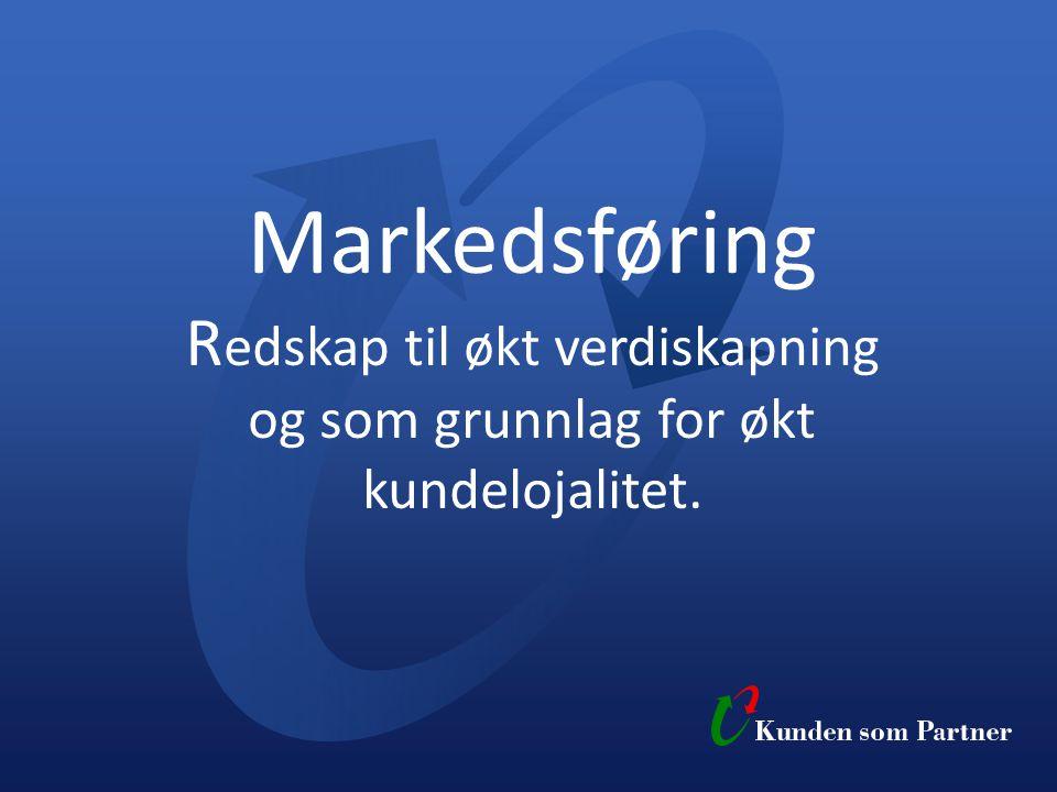 Markedsføring Redskap til økt verdiskapning og som grunnlag for økt kundelojalitet.