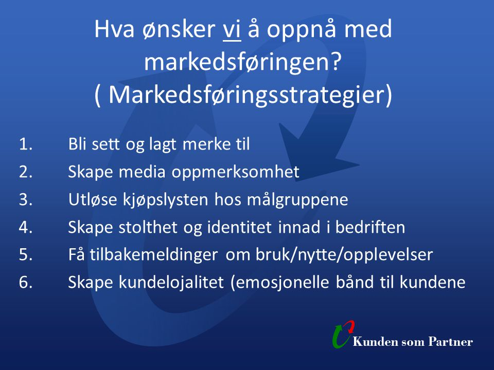 Hva ønsker vi å oppnå med markedsføringen ( Markedsføringsstrategier)