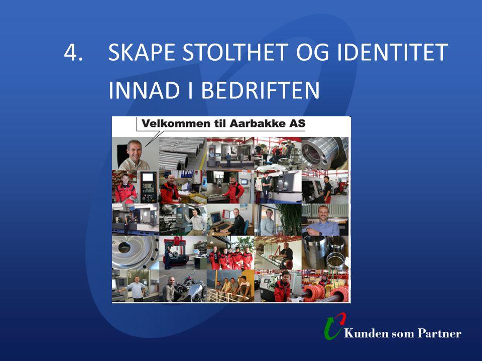 4. SKAPE STOLTHET OG IDENTITET INNAD I BEDRIFTEN
