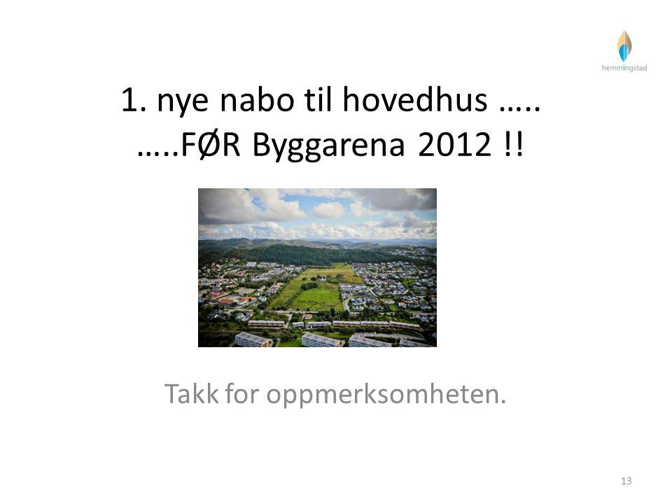 1. nye nabo til hovedhus ….. …..FØR Byggarena 2012 !!