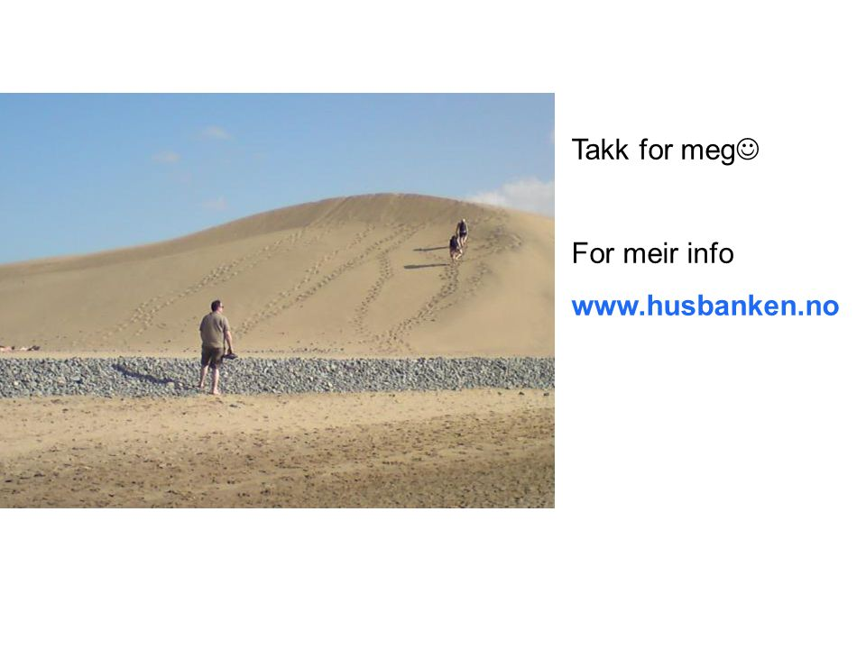 Takk for meg For meir info www.husbanken.no