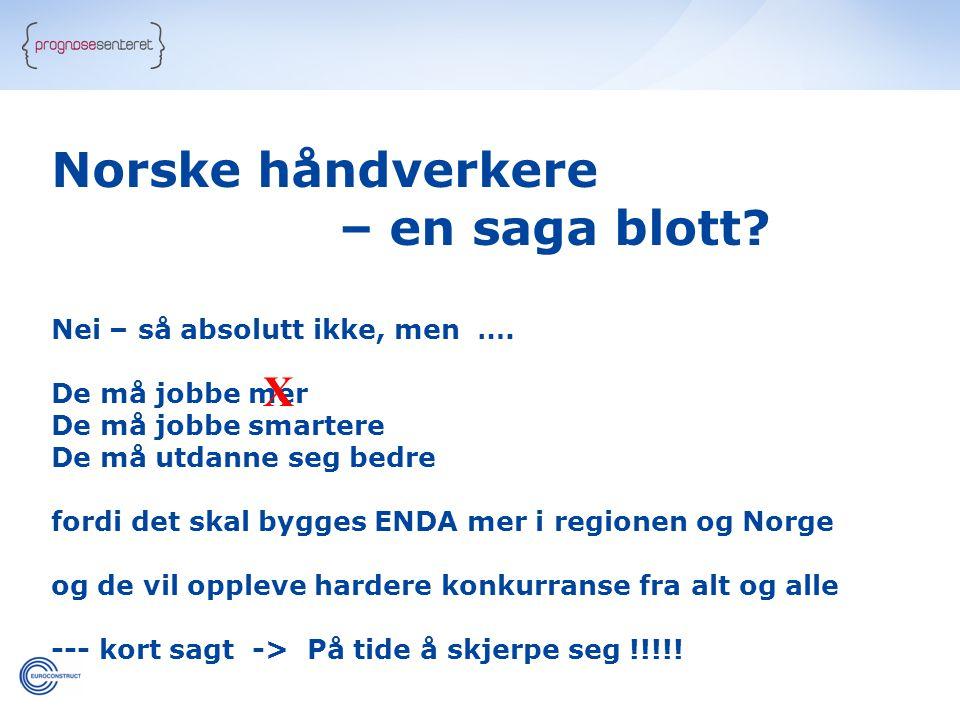 Norske håndverkere – en saga blott X Nei – så absolutt ikke, men ….