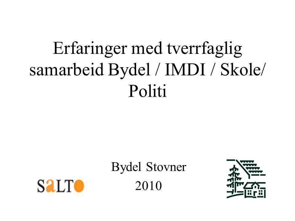 Erfaringer med tverrfaglig samarbeid Bydel / IMDI / Skole/ Politi