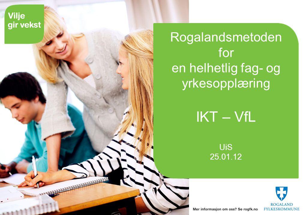 Rogalandsmetoden for en helhetlig fag- og yrkesopplæring IKT – VfL UiS 25.01.12