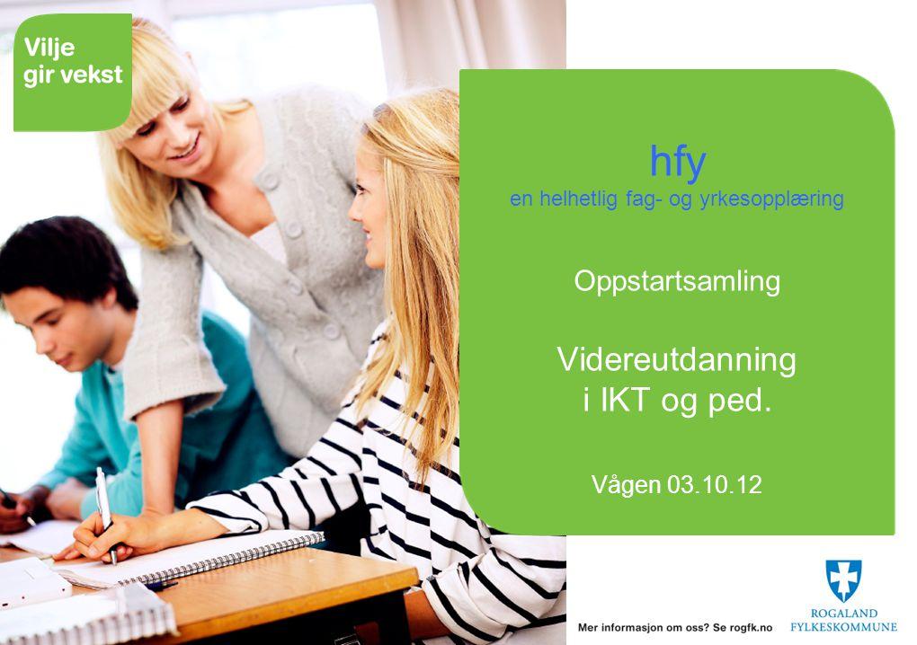 hfy en helhetlig fag- og yrkesopplæring Oppstartsamling Videreutdanning i IKT og ped. Vågen 03.10.12