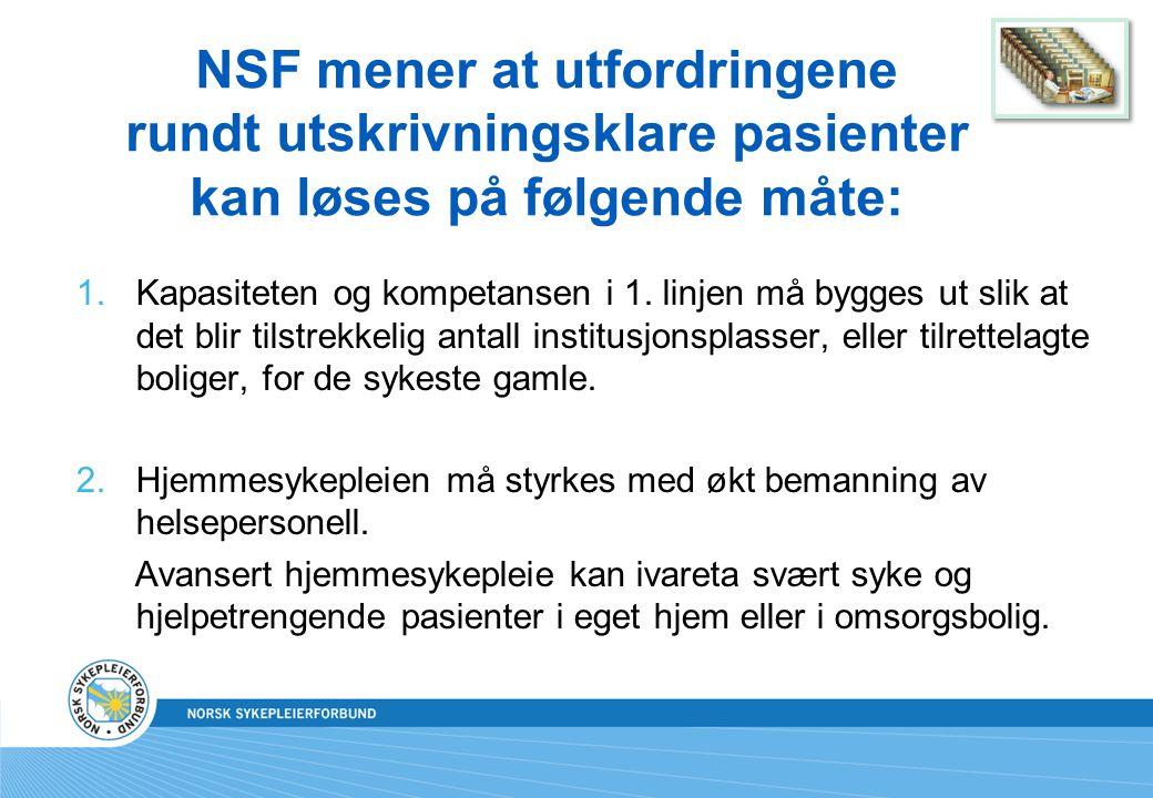 NSF mener at utfordringene rundt utskrivningsklare pasienter kan løses på følgende måte:
