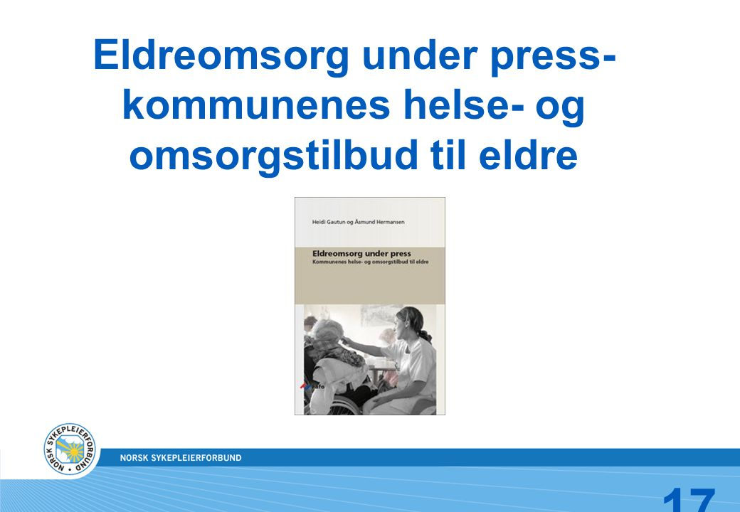 Eldreomsorg under press- kommunenes helse- og omsorgstilbud til eldre