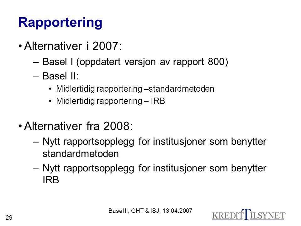 Rapportering Alternativer i 2007: Alternativer fra 2008: