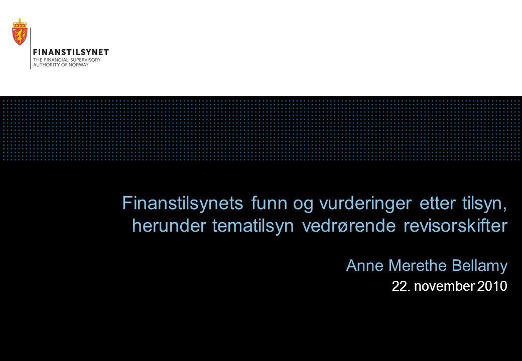 Finanstilsynets funn og vurderinger etter tilsyn, herunder tematilsyn vedrørende revisorskifter Anne Merethe Bellamy