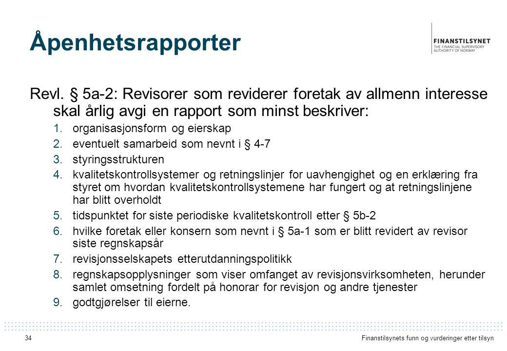 Åpenhetsrapporter Revl. § 5a-2: Revisorer som reviderer foretak av allmenn interesse skal årlig avgi en rapport som minst beskriver: