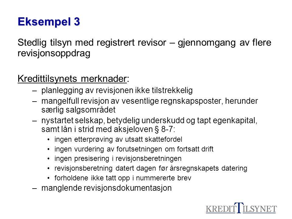 Eksempel 3 Stedlig tilsyn med registrert revisor – gjennomgang av flere revisjonsoppdrag. Kredittilsynets merknader: