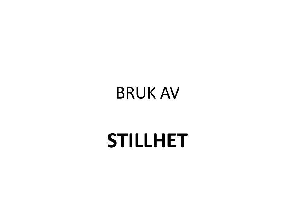 BRUK AV STILLHET