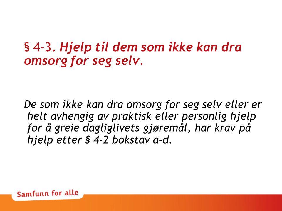 § 4-3. Hjelp til dem som ikke kan dra omsorg for seg selv.