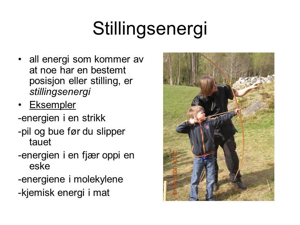 Stillingsenergi all energi som kommer av at noe har en bestemt posisjon eller stilling, er stillingsenergi.