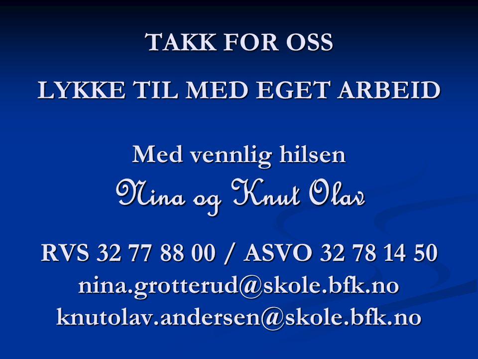 TAKK FOR OSS LYKKE TIL MED EGET ARBEID Med vennlig hilsen Nina og Knut Olav RVS 32 77 88 00 / ASVO 32 78 14 50 nina.grotterud@skole.bfk.no knutolav.andersen@skole.bfk.no