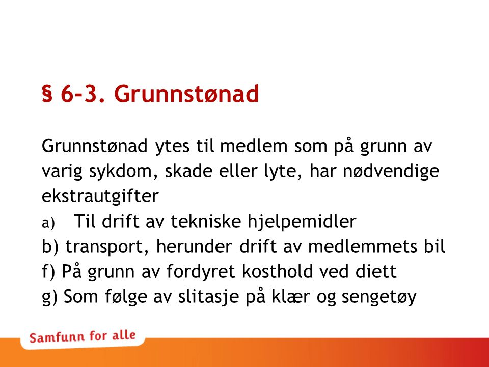 § 6-3. Grunnstønad Grunnstønad ytes til medlem som på grunn av